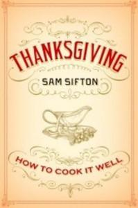 Sam Sifton's Thanksgiving: how to cook it well