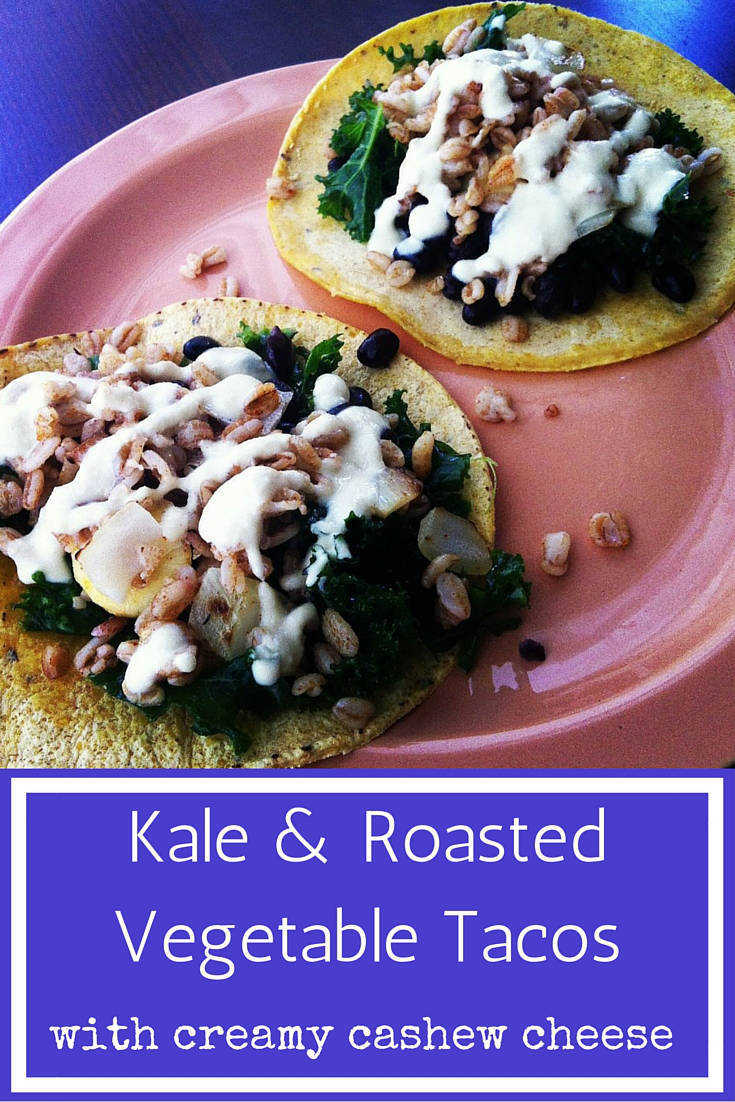 Kale & Roasted Vegetable Tacos with Homemade Cashew Cheese Pinnable Graphic