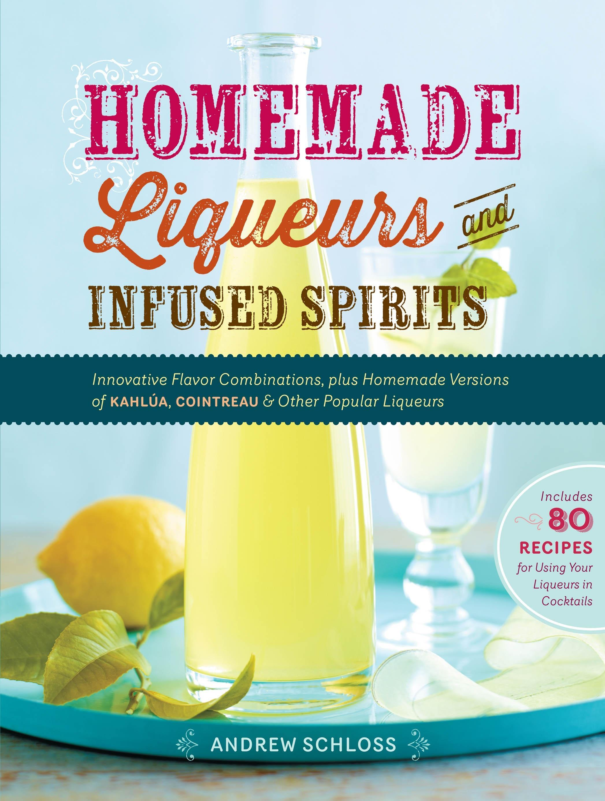 homemade liqueurs and infused spirits cookbook