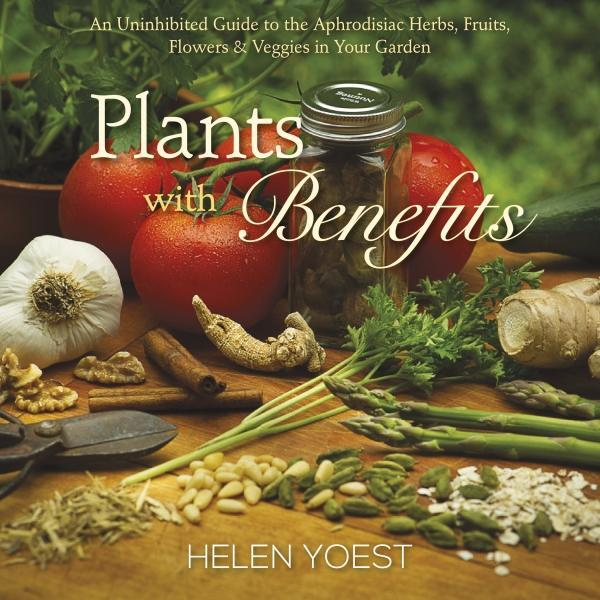Plants with Benefits by Helen Yoest