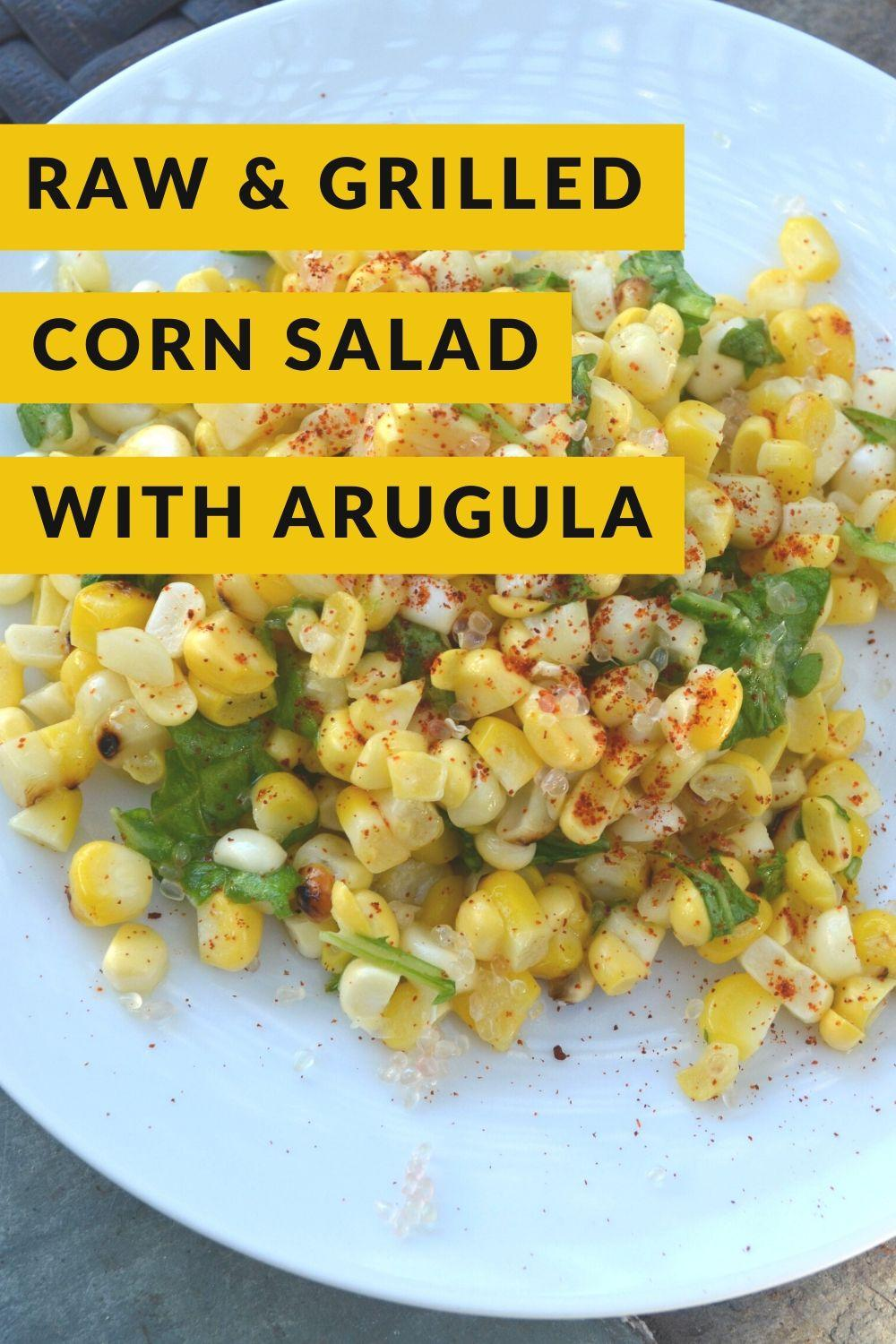 Grilled & Raw Corn Salad with Arugula
