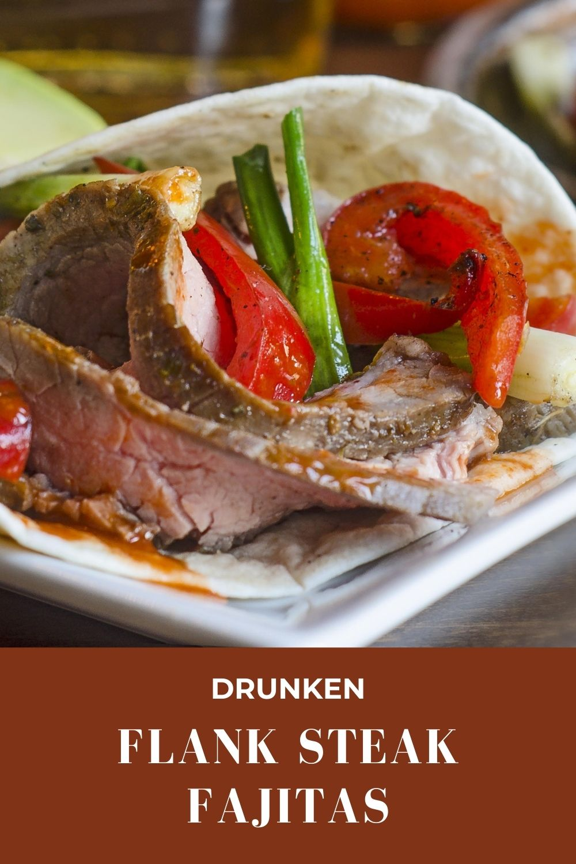 drunken flank steak fajitas
