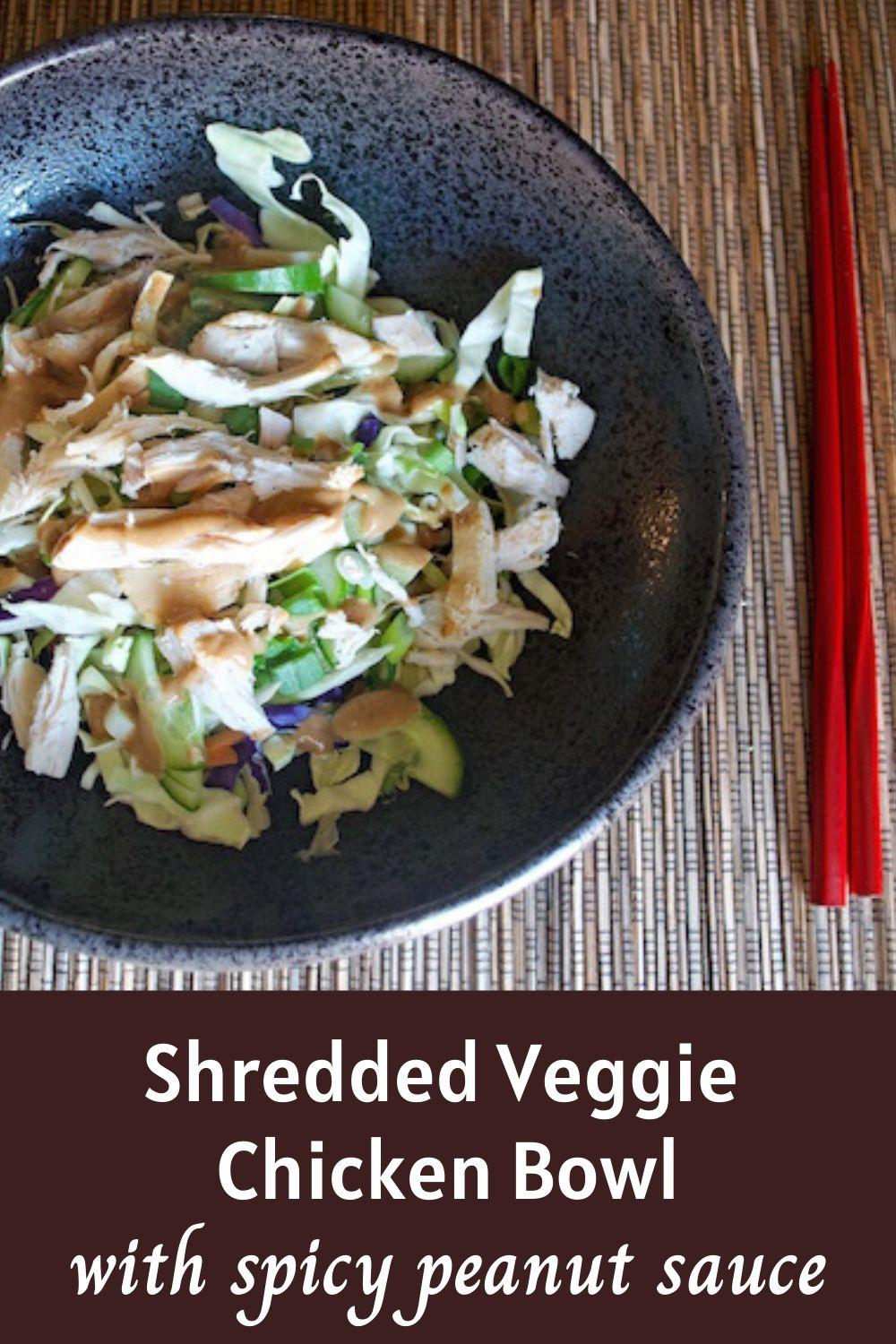 Shredded Veggie Chicken Bowl with spicy peanut sauce
