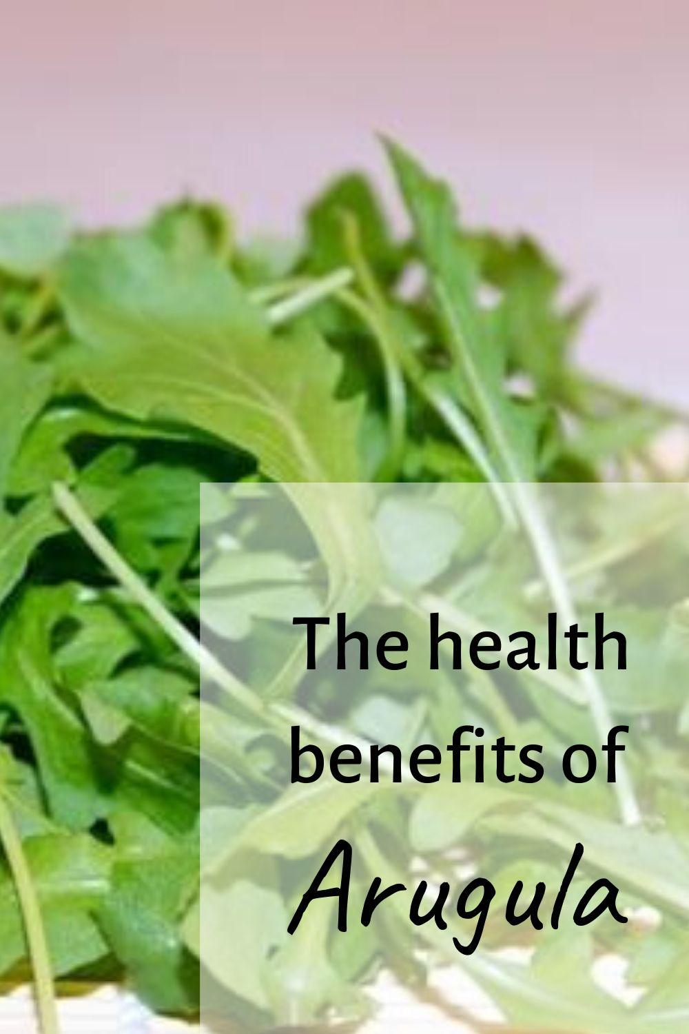 The health benefits of arugula pinnable graphic