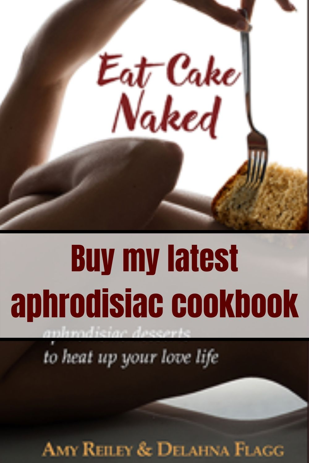 Eat Cake Naked - an aphrodisiac dessert cookbook advertisement
