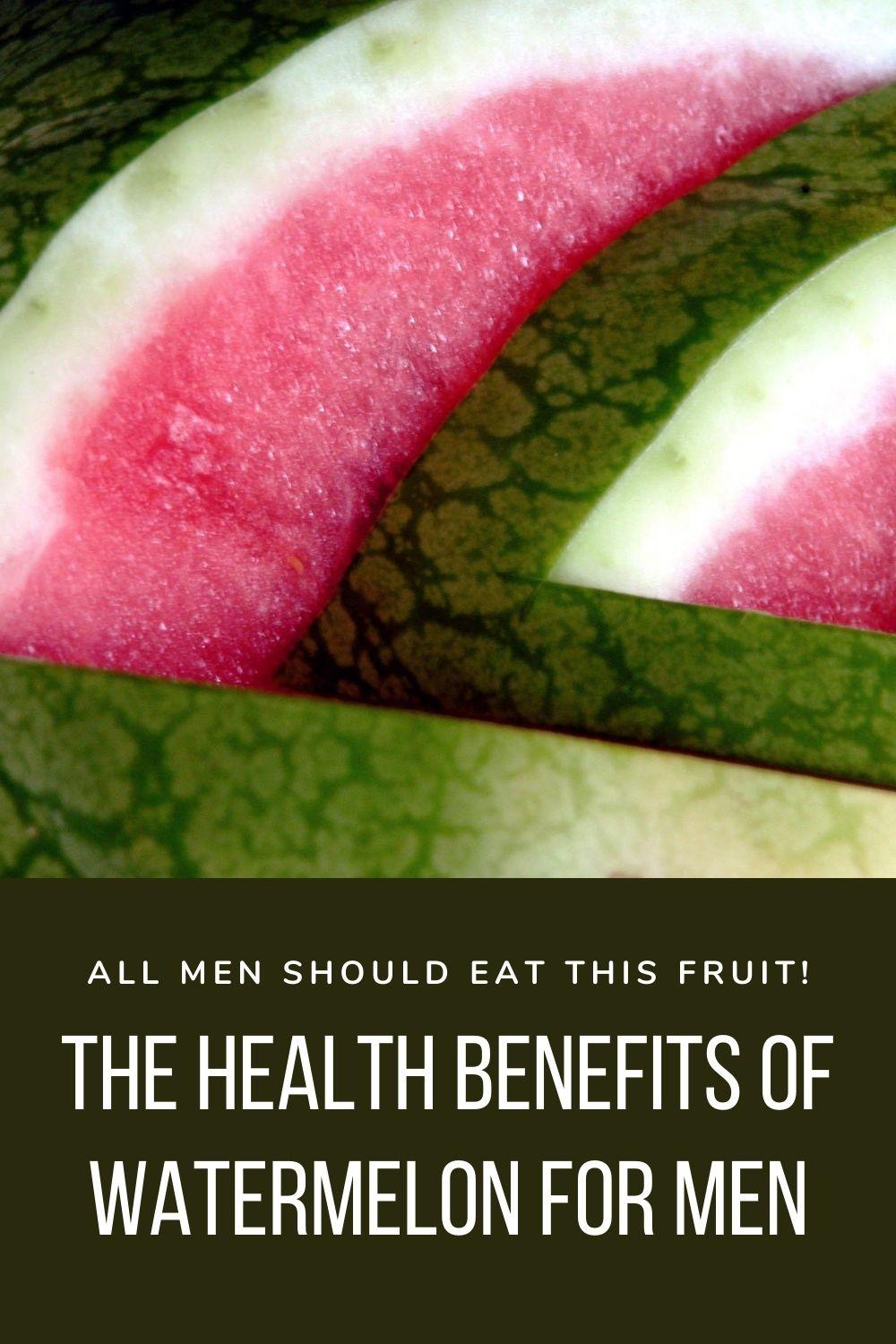 The health benefits of watermelon for men graphic
