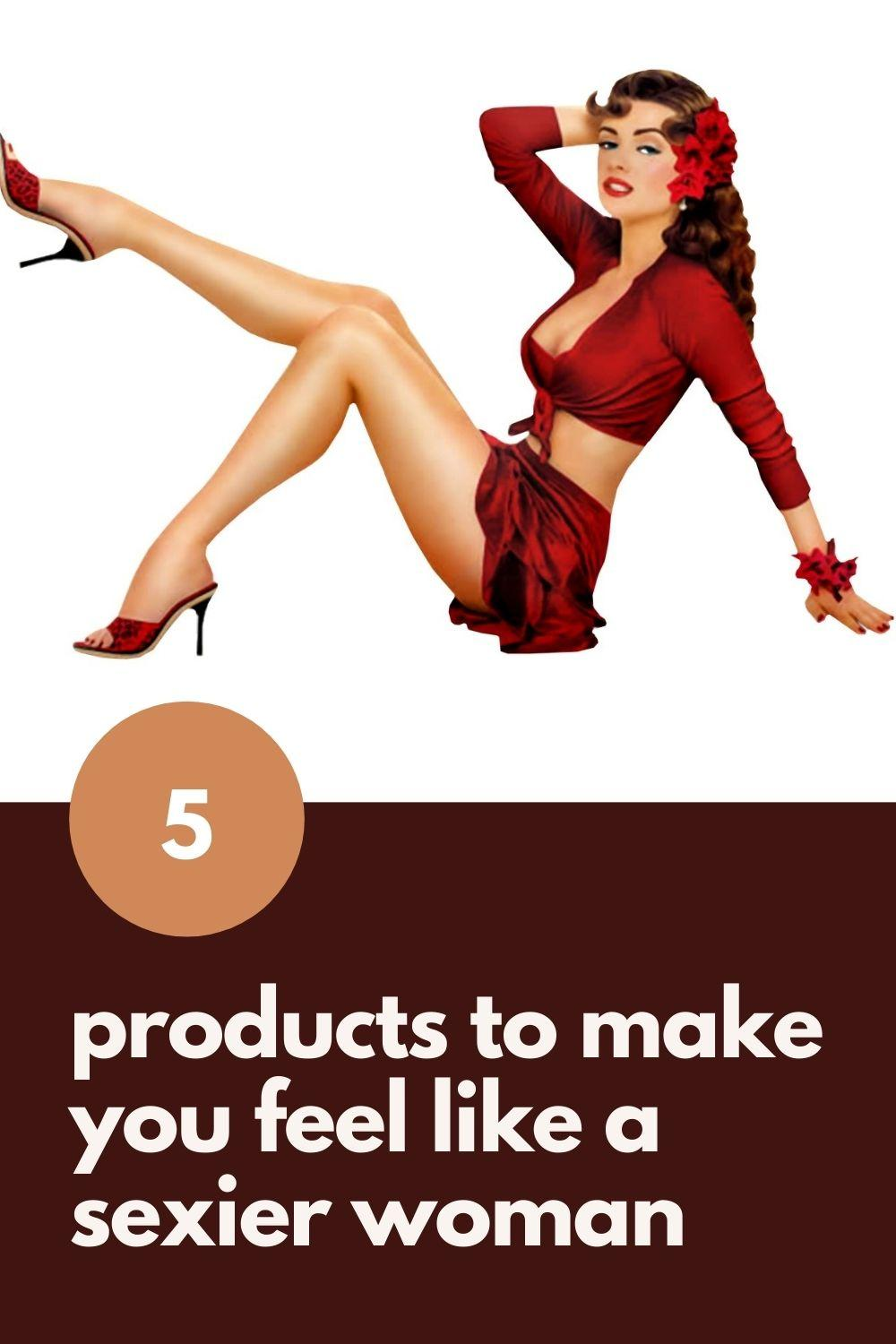 5 products to make you feel like a sexier woman graphic